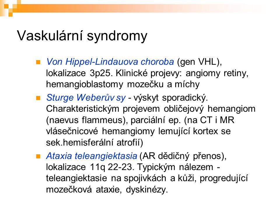 Vaskulární syndromy Von Hippel-Lindauova choroba (gen VHL), lokalizace 3p25. Klinické projevy: angiomy retiny, hemangioblastomy mozečku a míchy.