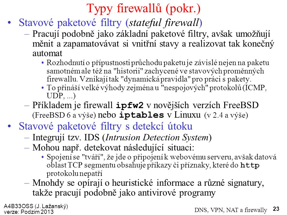 Typy firewallů (pokr.) Stavové paketové filtry (stateful firewall)