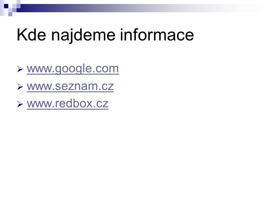 Kde najdeme informace www.google.com www.seznam.cz www.redbox.cz