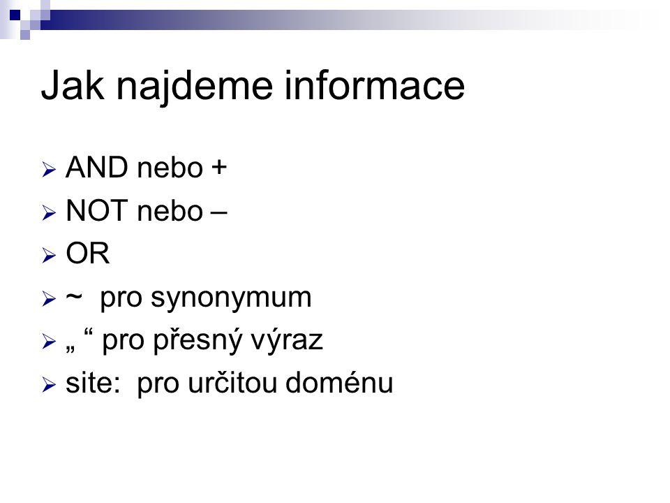 Jak najdeme informace AND nebo + NOT nebo – OR ~ pro synonymum