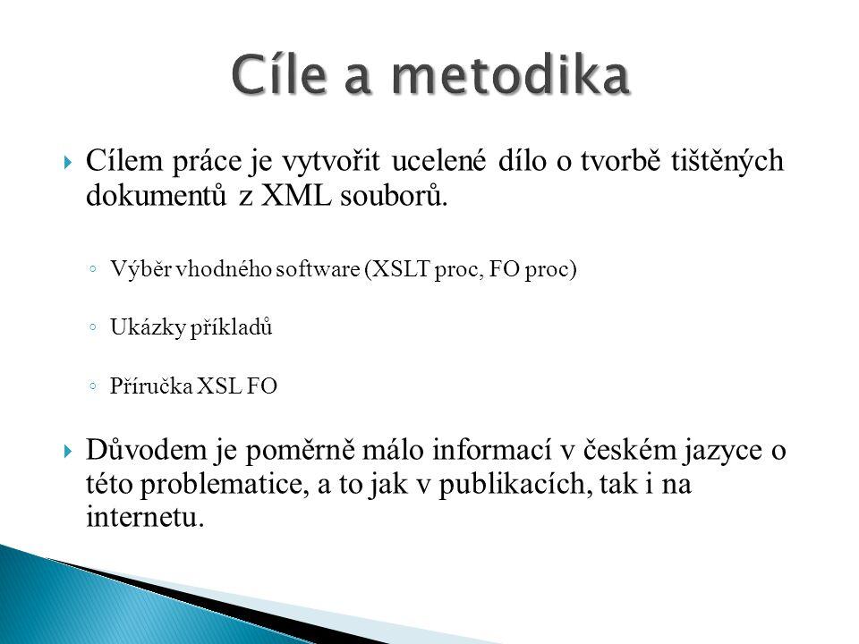 Cíle a metodika Cílem práce je vytvořit ucelené dílo o tvorbě tištěných dokumentů z XML souborů. Výběr vhodného software (XSLT proc, FO proc)
