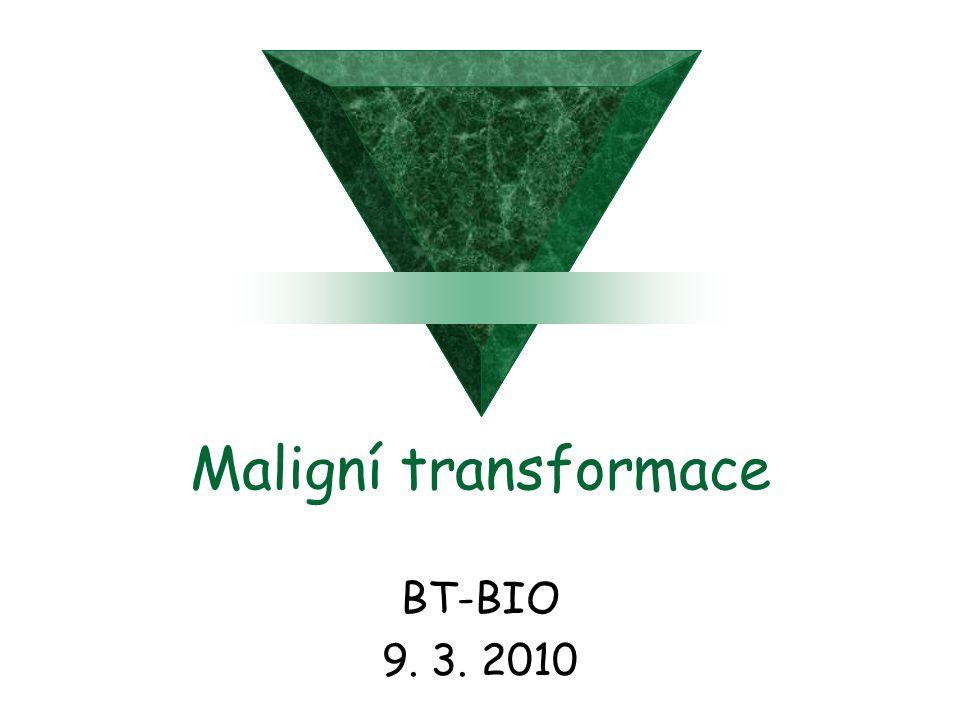 Maligní transformace BT-BIO 9. 3. 2010