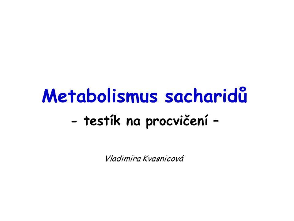 Metabolismus sacharidů - testík na procvičení –