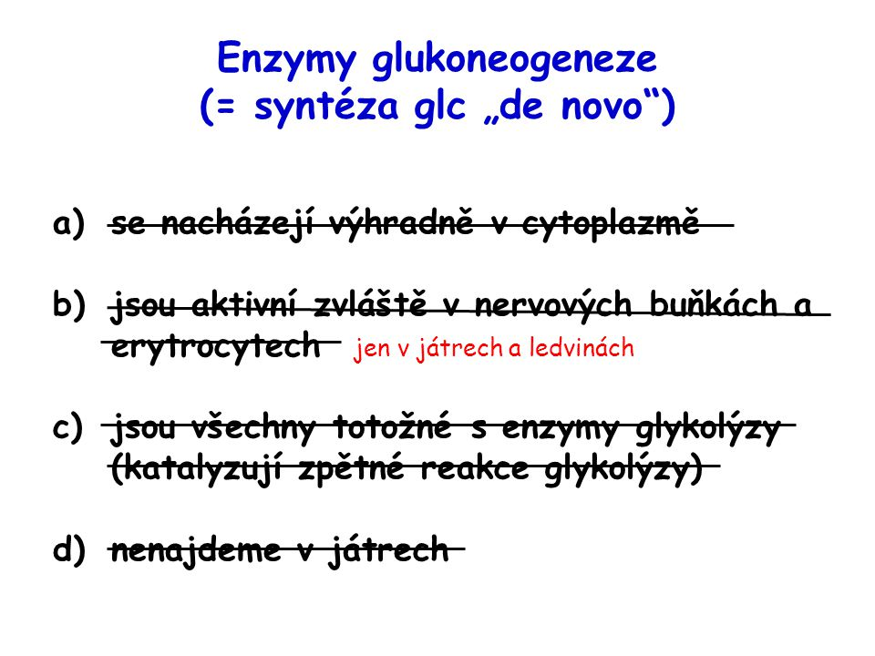 """Enzymy glukoneogeneze (= syntéza glc """"de novo )"""
