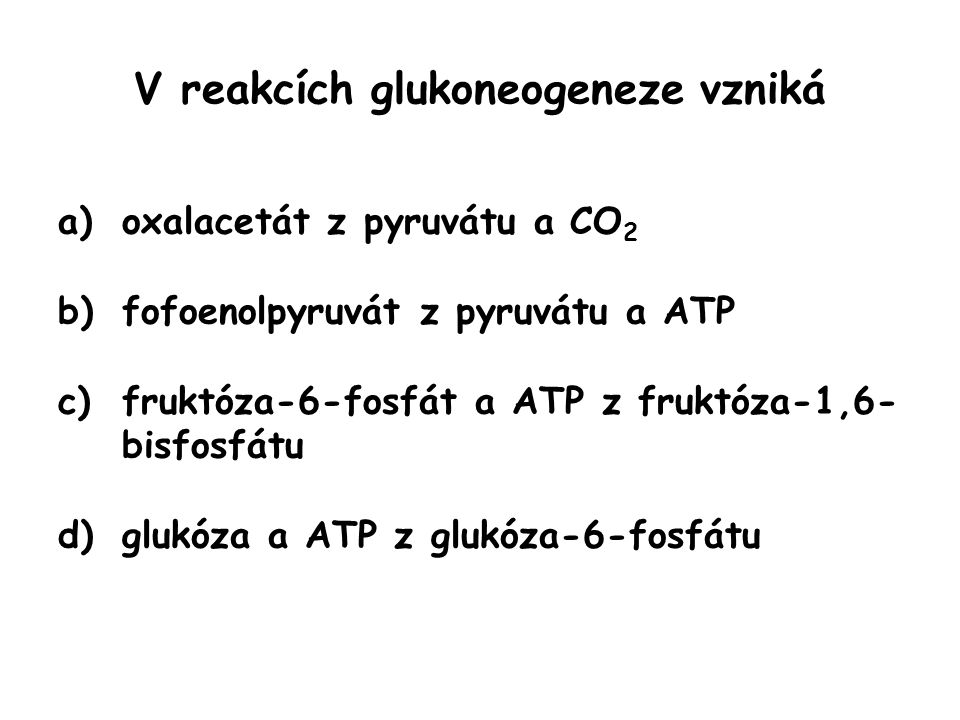 V reakcích glukoneogeneze vzniká