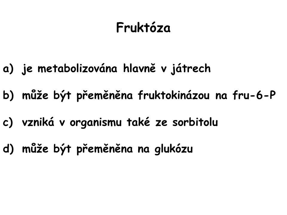Fruktóza je metabolizována hlavně v játrech