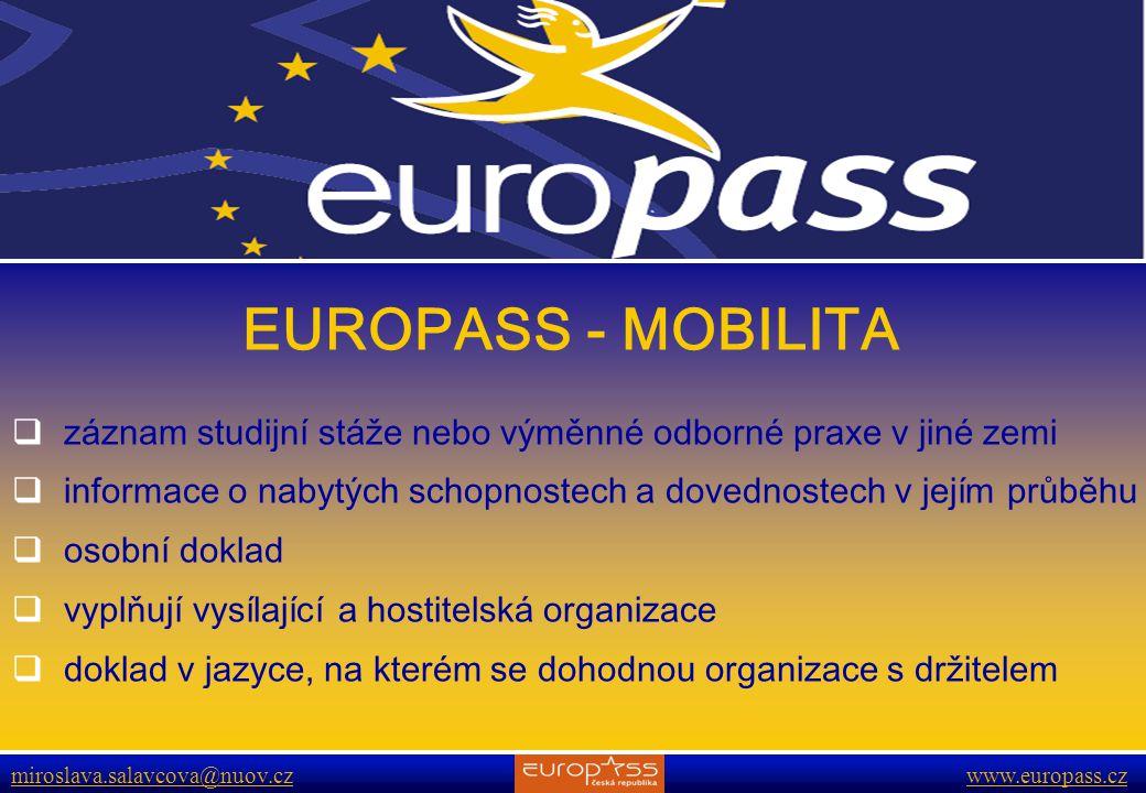 EUROPASS - MOBILITA záznam studijní stáže nebo výměnné odborné praxe v jiné zemi. informace o nabytých schopnostech a dovednostech v jejím průběhu.