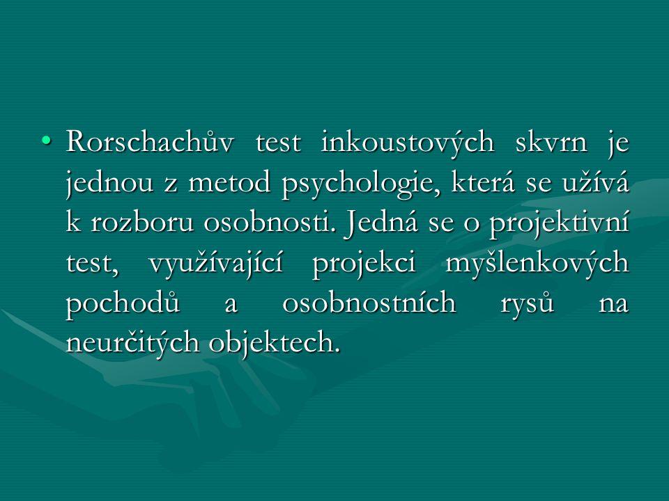 Rorschachův test inkoustových skvrn je jednou z metod psychologie, která se užívá k rozboru osobnosti.