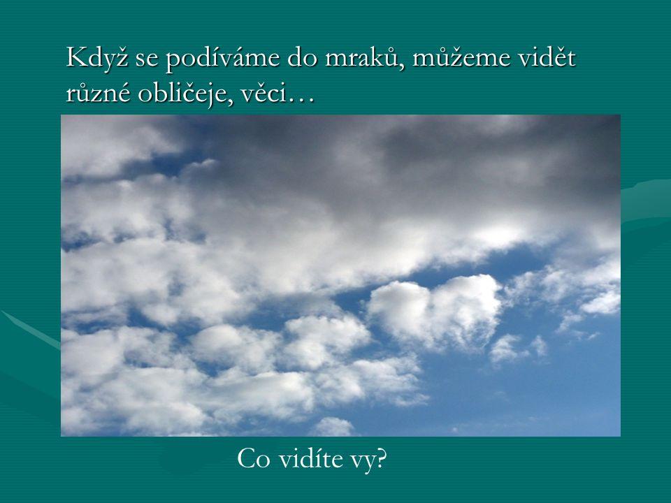 Když se podíváme do mraků, můžeme vidět různé obličeje, věci…