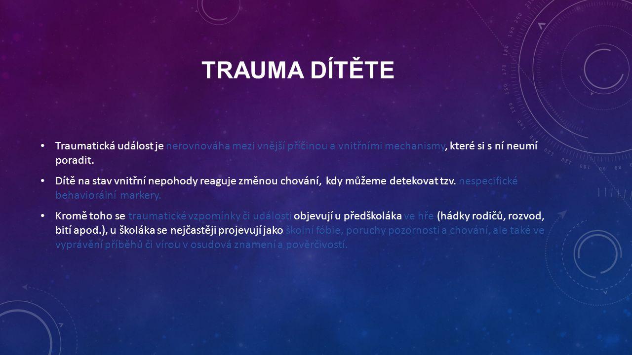 Trauma dítěte Traumatická událost je nerovnováha mezi vnější příčinou a vnitřními mechanismy, které si s ní neumí poradit.