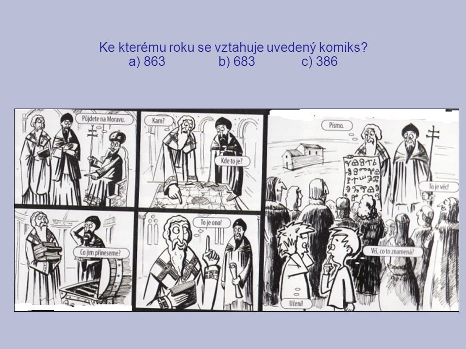 Ke kterému roku se vztahuje uvedený komiks a) 863 b) 683 c) 386