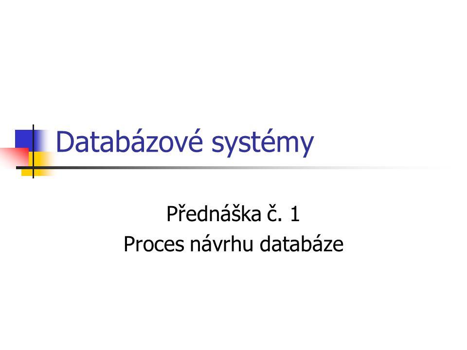 Přednáška č. 1 Proces návrhu databáze