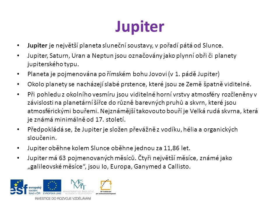 Jupiter Jupiter je největší planeta sluneční soustavy, v pořadí pátá od Slunce.