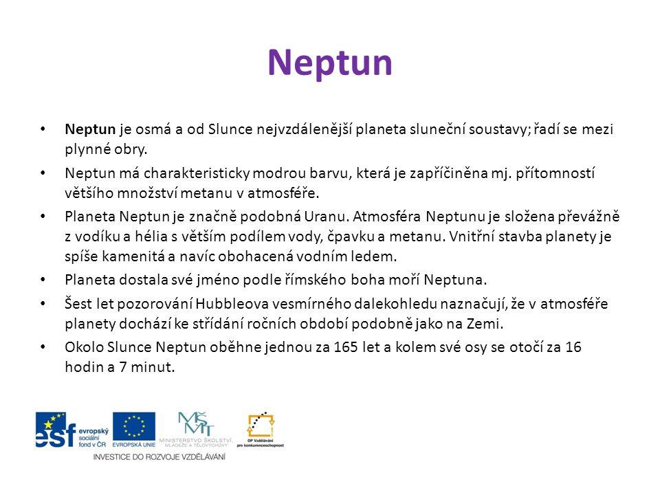 Neptun Neptun je osmá a od Slunce nejvzdálenější planeta sluneční soustavy; řadí se mezi plynné obry.