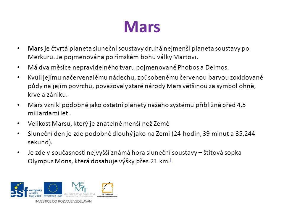 Mars Mars je čtvrtá planeta sluneční soustavy druhá nejmenší planeta soustavy po Merkuru. Je pojmenována po římském bohu války Martovi.