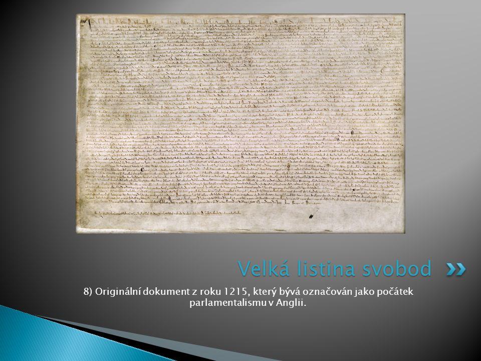 Velká listina svobod 8) Originální dokument z roku 1215, který bývá označován jako počátek parlamentalismu v Anglii.