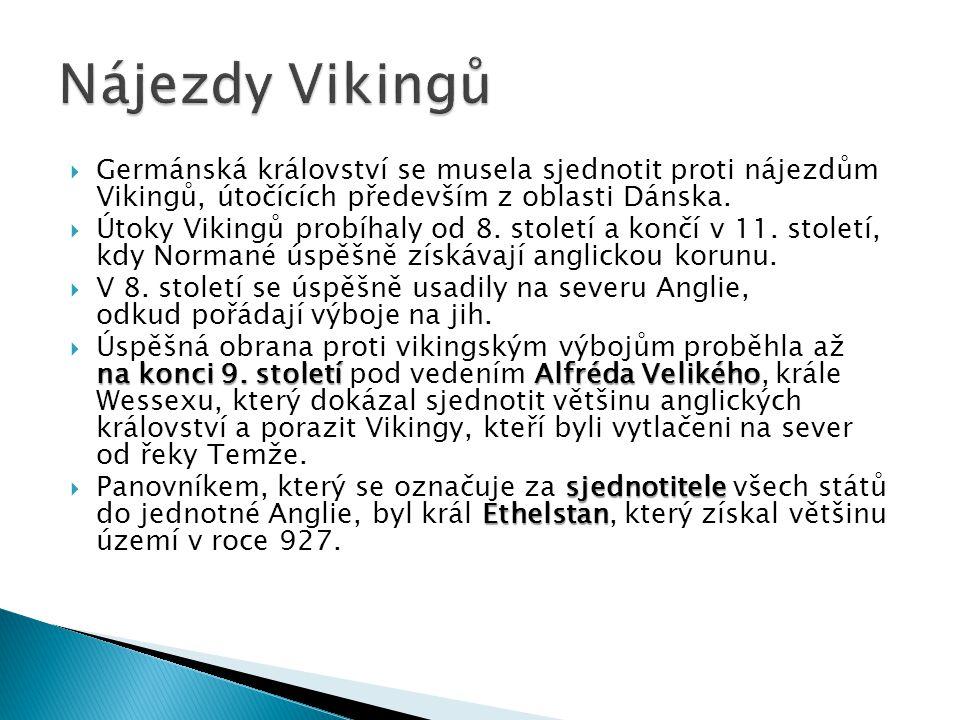 Nájezdy Vikingů Germánská království se musela sjednotit proti nájezdům Vikingů, útočících především z oblasti Dánska.