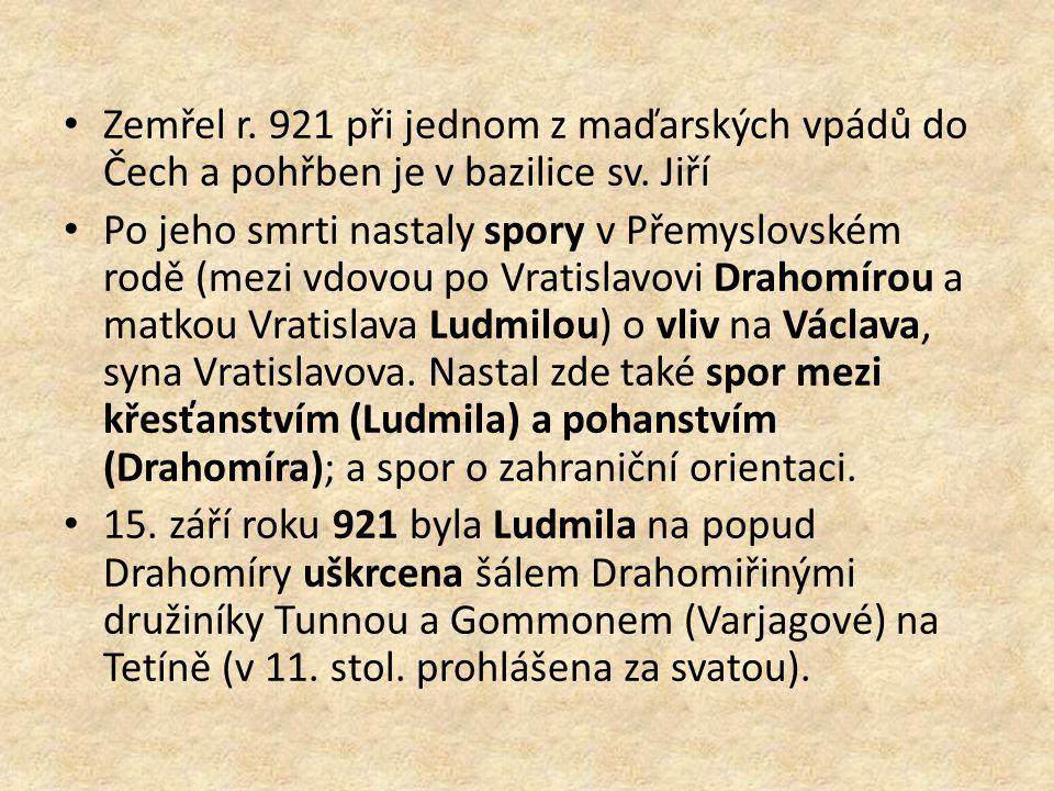 Zemřel r. 921 při jednom z maďarských vpádů do Čech a pohřben je v bazilice sv. Jiří
