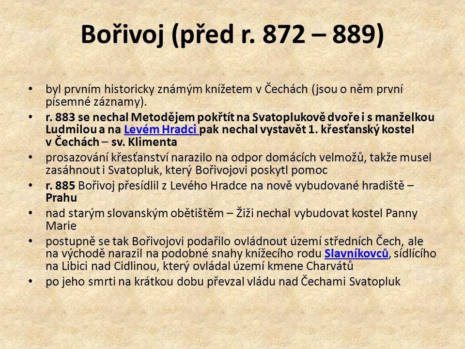 Bořivoj (před r. 872 – 889) byl prvním historicky známým knížetem v Čechách (jsou o něm první písemné záznamy).
