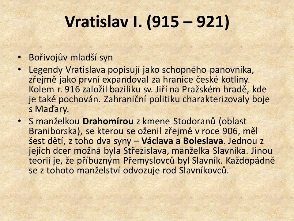 Vratislav I. (915 – 921) Bořivojův mladší syn