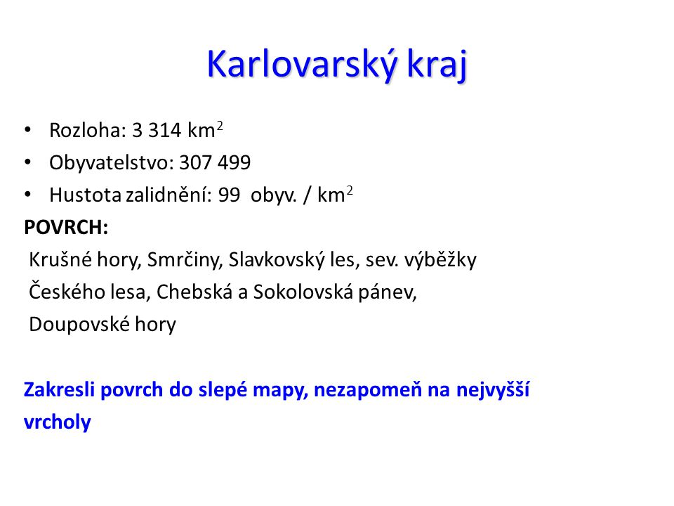Karlovarský kraj Rozloha: 3 314 km2 Obyvatelstvo: 307 499