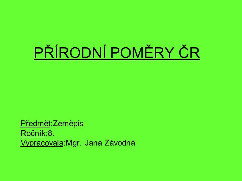 PŘÍRODNÍ POMĚRY ČR Předmět:Zeměpis Ročník:8.