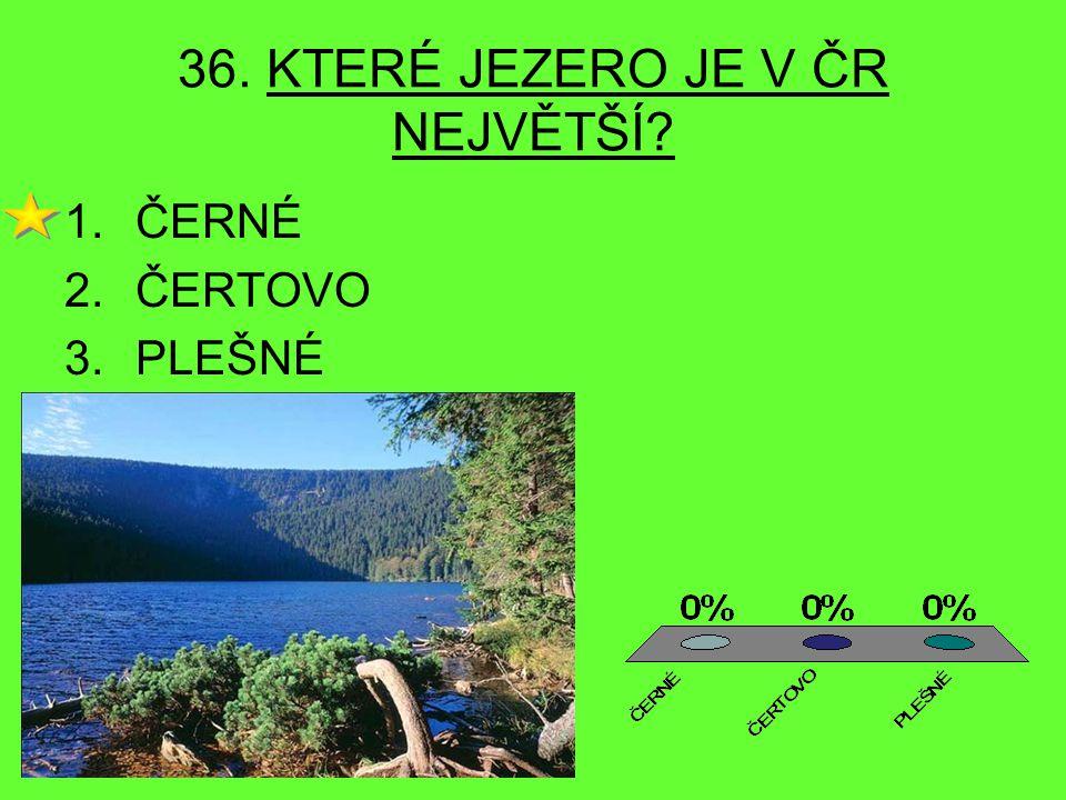 36. KTERÉ JEZERO JE V ČR NEJVĚTŠÍ
