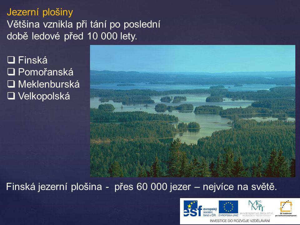 Jezerní plošiny Většina vznikla při tání po poslední době ledové před 10 000 lety. Finská. Pomořanská.