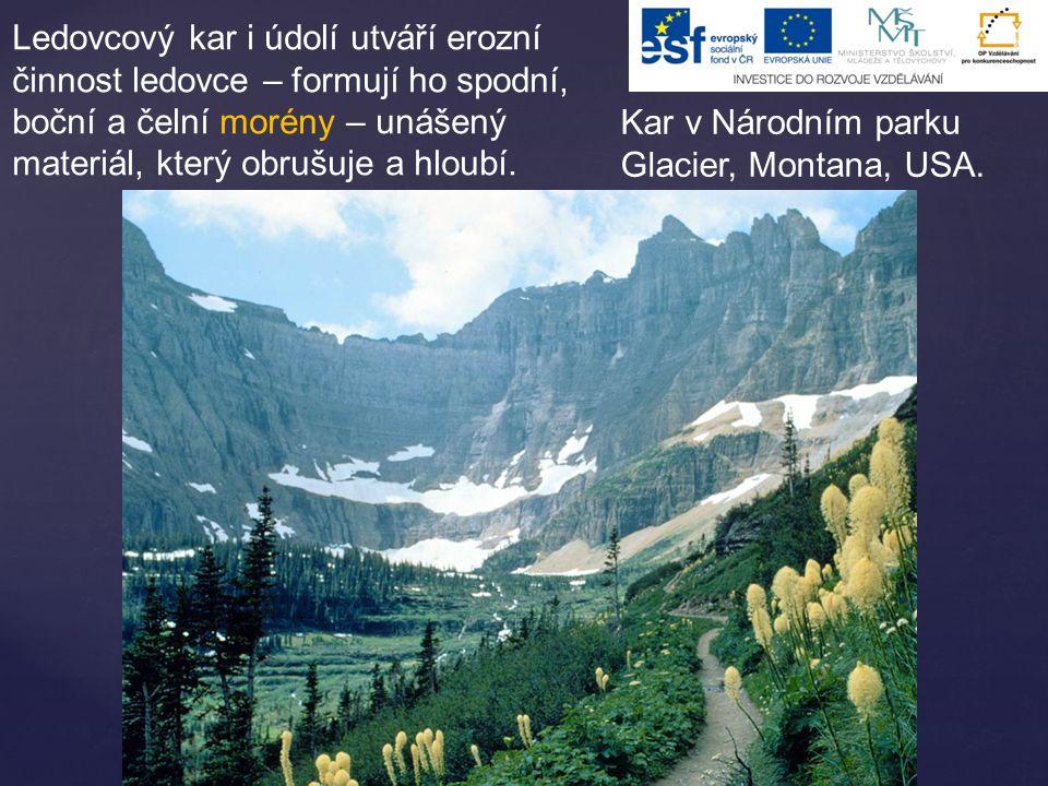Ledovcový kar i údolí utváří erozní činnost ledovce – formují ho spodní, boční a čelní morény – unášený materiál, který obrušuje a hloubí.
