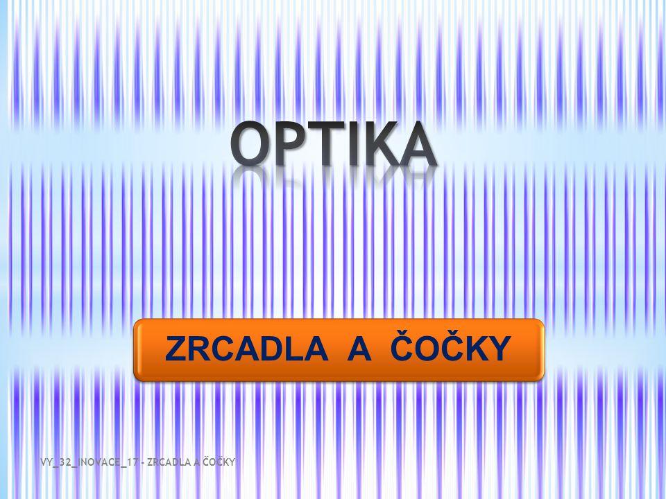 OPTIKA ZRCADLA A ČOČKY VY_32_INOVACE_17 - ZRCADLA A ČOČKY