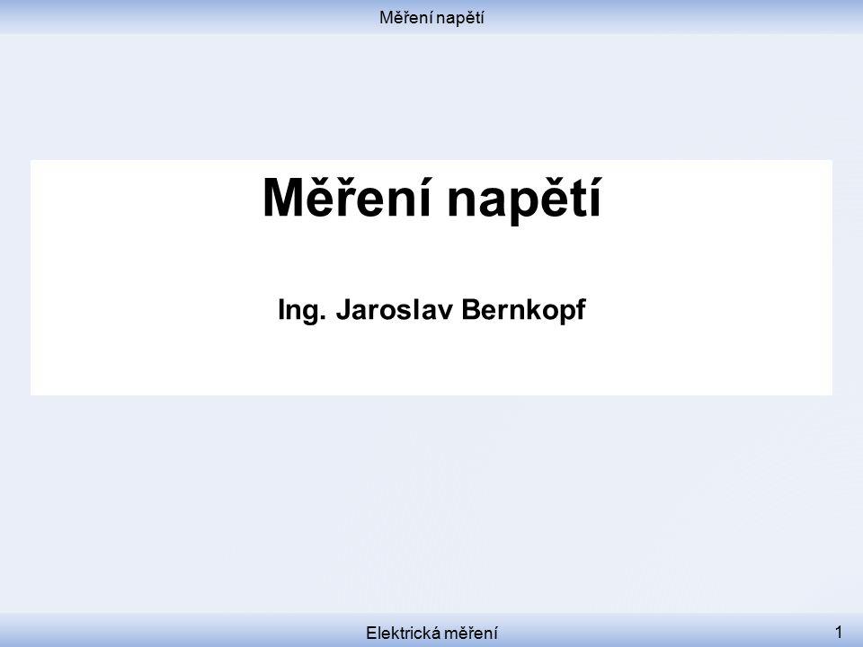 Měření napětí Měření napětí Ing. Jaroslav Bernkopf Elektrická měření