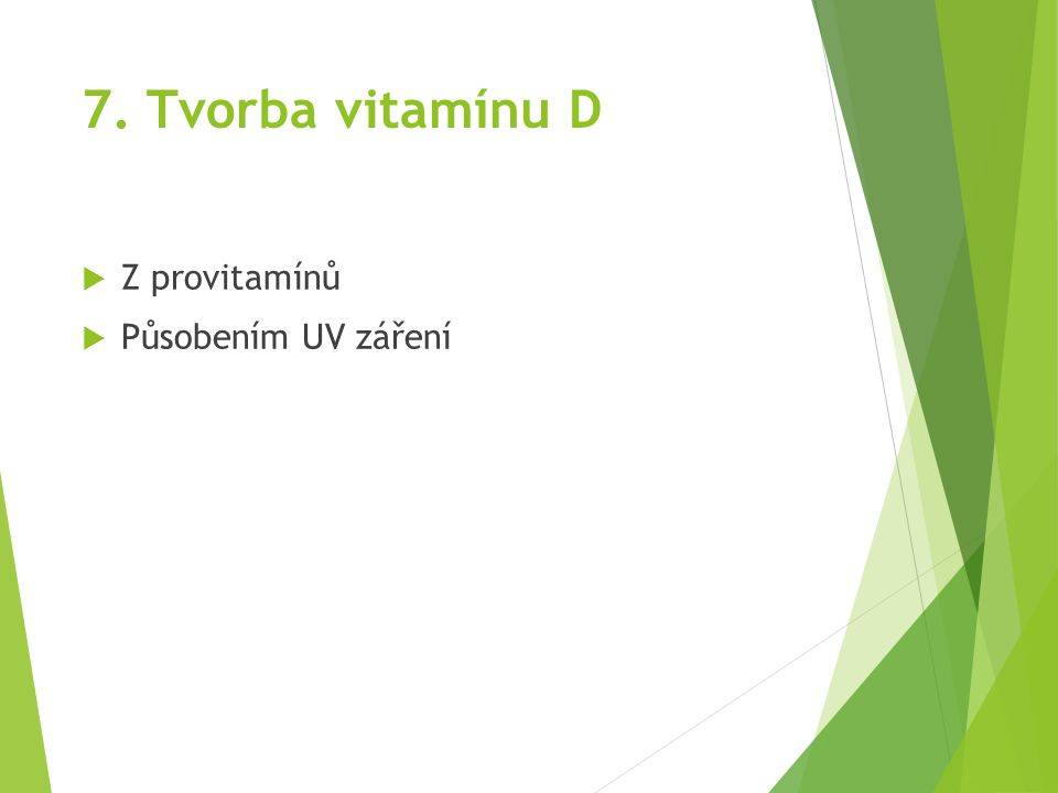 7. Tvorba vitamínu D Z provitamínů Působením UV záření