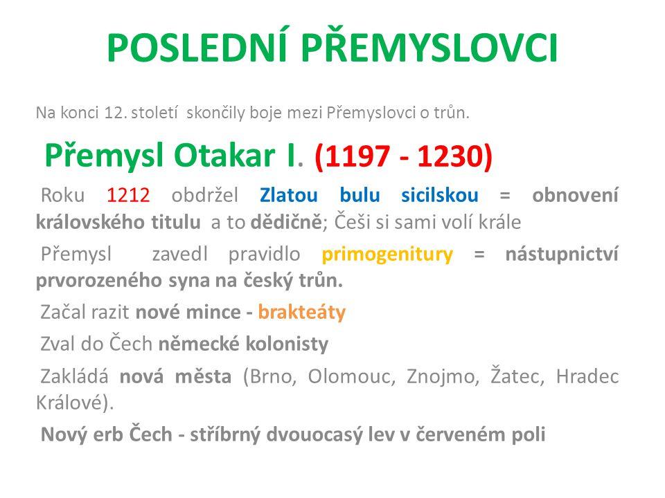 POSLEDNÍ PŘEMYSLOVCI Přemysl Otakar I. (1197 - 1230)