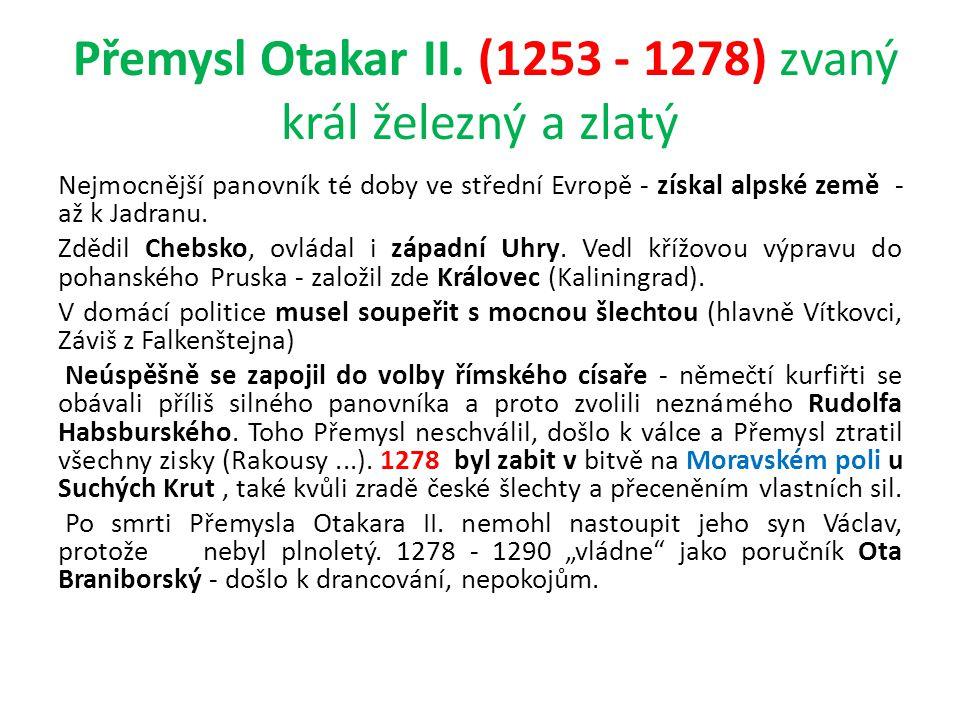 Přemysl Otakar II. (1253 - 1278) zvaný král železný a zlatý