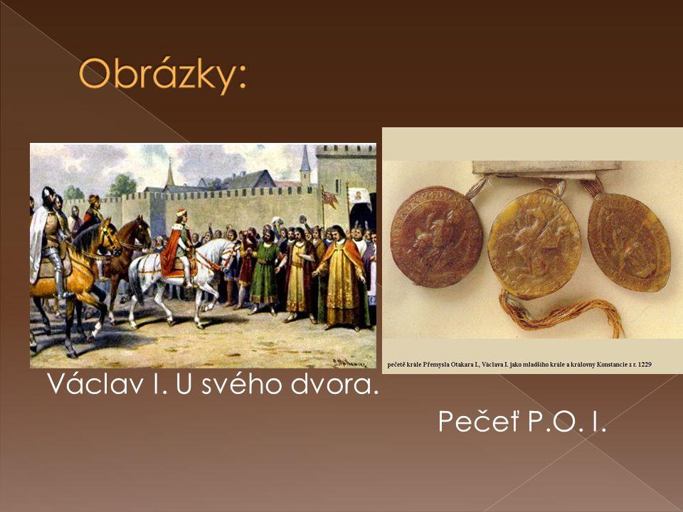 Obrázky: Václav I. U svého dvora. Pečeť P.O. I.