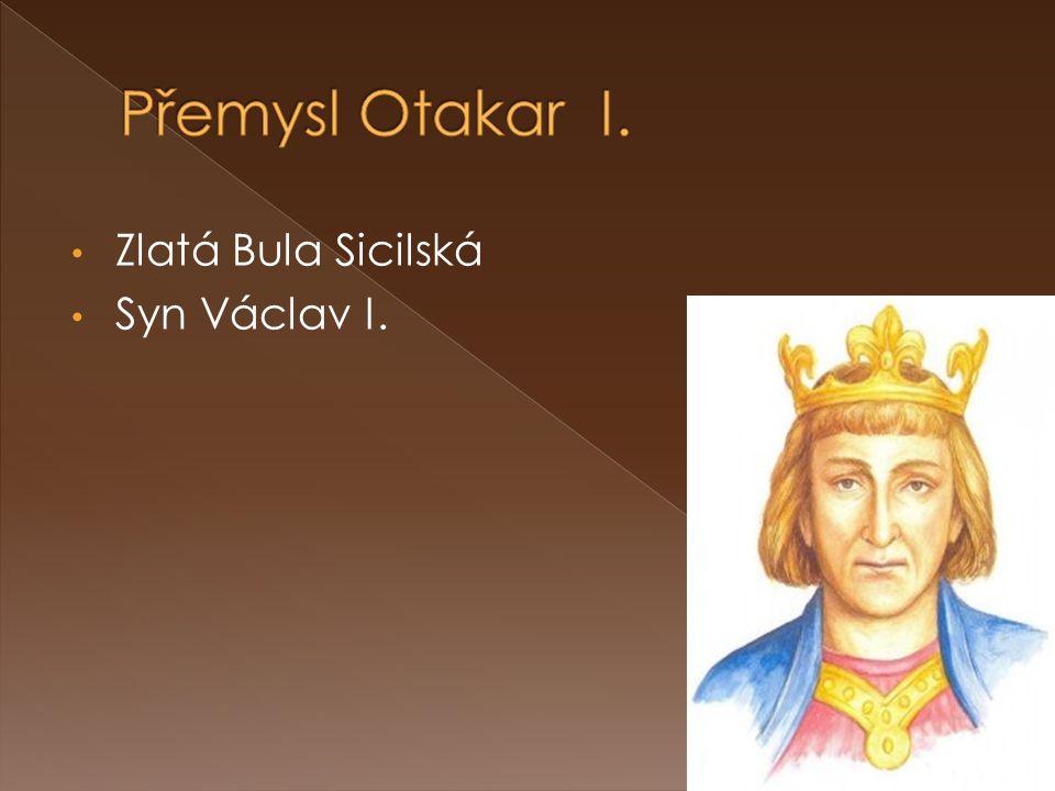 Přemysl Otakar I. Zlatá Bula Sicilská Syn Václav I.