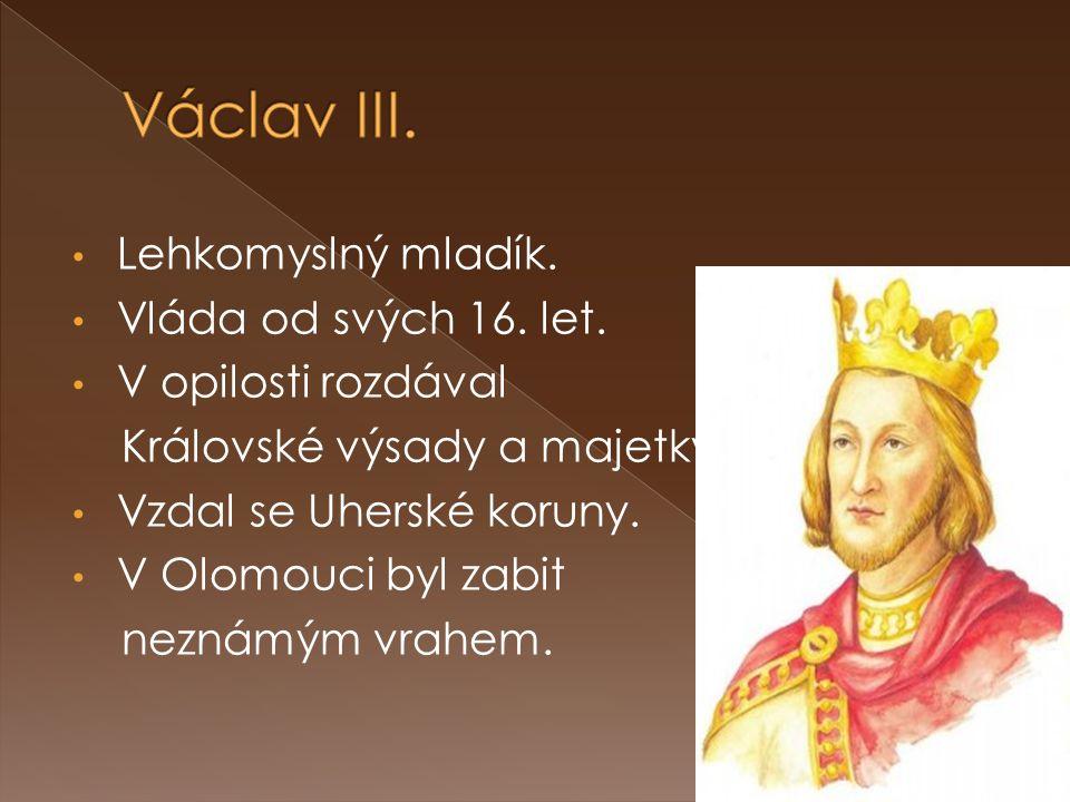 Václav III. Lehkomyslný mladík. Vláda od svých 16. let.