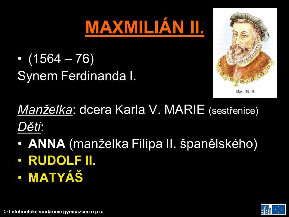 MAXMILIÁN II. (1564 – 76) Synem Ferdinanda I.