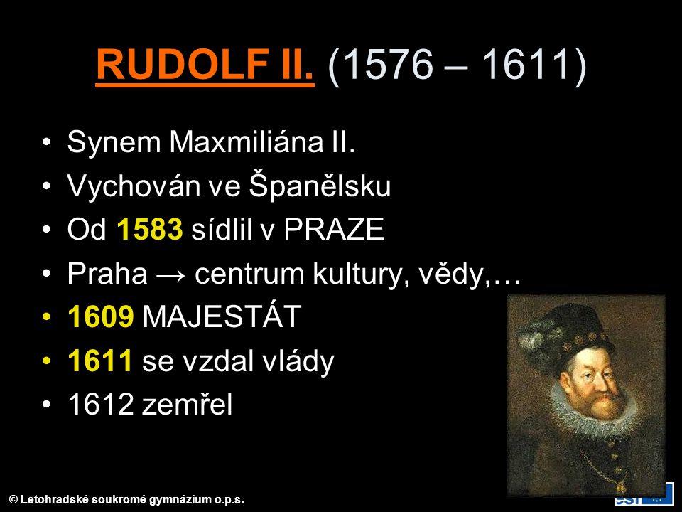 RUDOLF II. (1576 – 1611) Synem Maxmiliána II. Vychován ve Španělsku