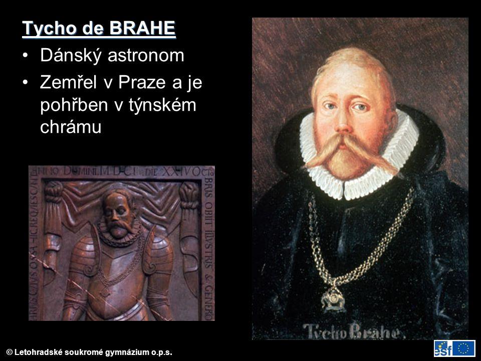 Tycho de BRAHE Dánský astronom Zemřel v Praze a je pohřben v týnském chrámu