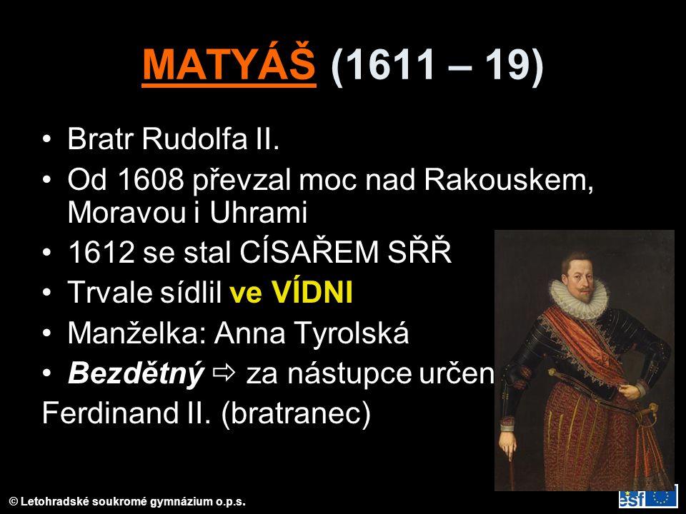 MATYÁŠ (1611 – 19) Bratr Rudolfa II.