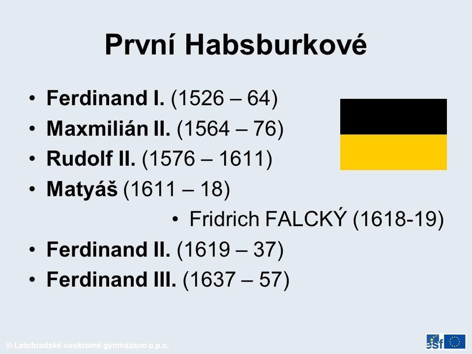 První Habsburkové Ferdinand I. (1526 – 64) Maxmilián II. (1564 – 76)