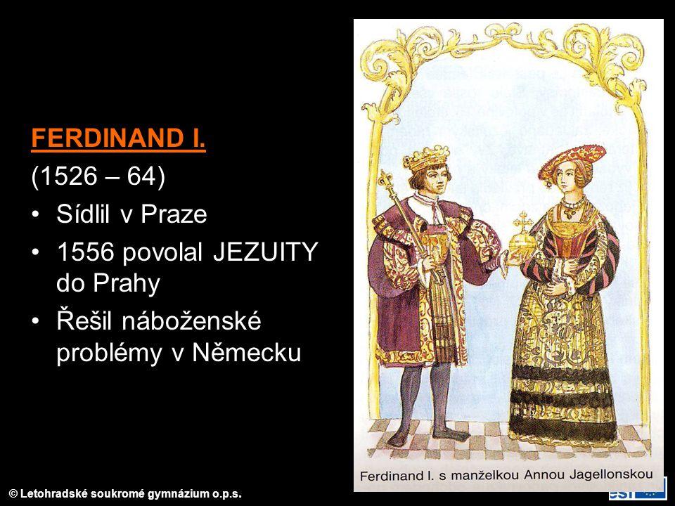 FERDINAND I. (1526 – 64) Sídlil v Praze. 1556 povolal JEZUITY do Prahy.