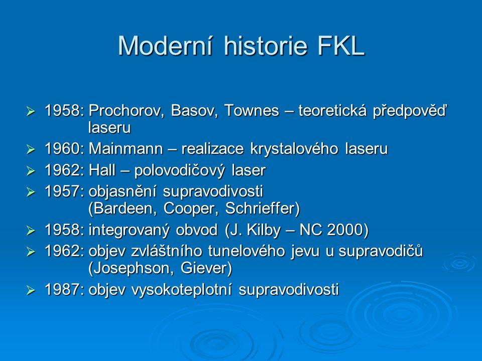 Moderní historie FKL 1958: Prochorov, Basov, Townes – teoretická předpověď laseru. 1960: Mainmann – realizace krystalového laseru.