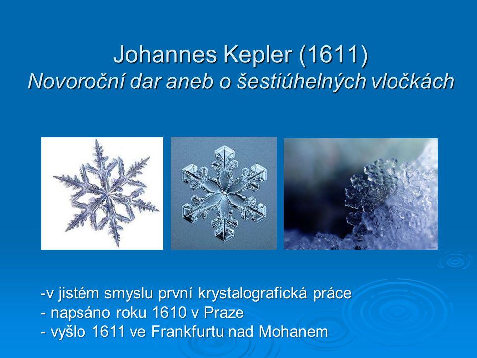 Johannes Kepler (1611) Novoroční dar aneb o šestiúhelných vločkách