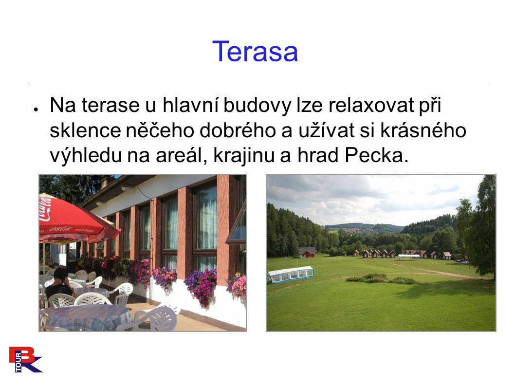 Terasa Na terase u hlavní budovy lze relaxovat při sklence něčeho dobrého a užívat si krásného výhledu na areál, krajinu a hrad Pecka.