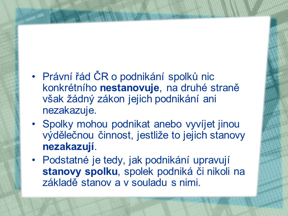 Právní řád ČR o podnikání spolků nic konkrétního nestanovuje, na druhé straně však žádný zákon jejich podnikání ani nezakazuje.