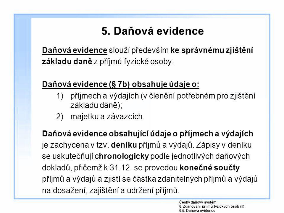 5. Daňová evidence Daňová evidence slouží především ke správnému zjištění. základu daně z příjmů fyzické osoby.