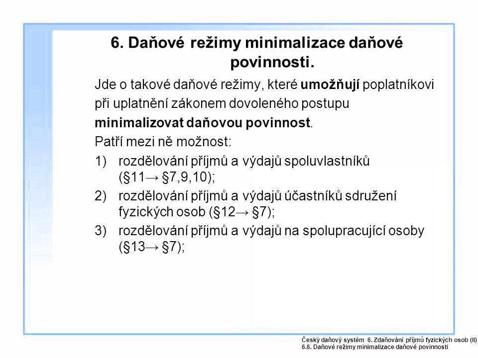 6. Daňové režimy minimalizace daňové povinnosti.