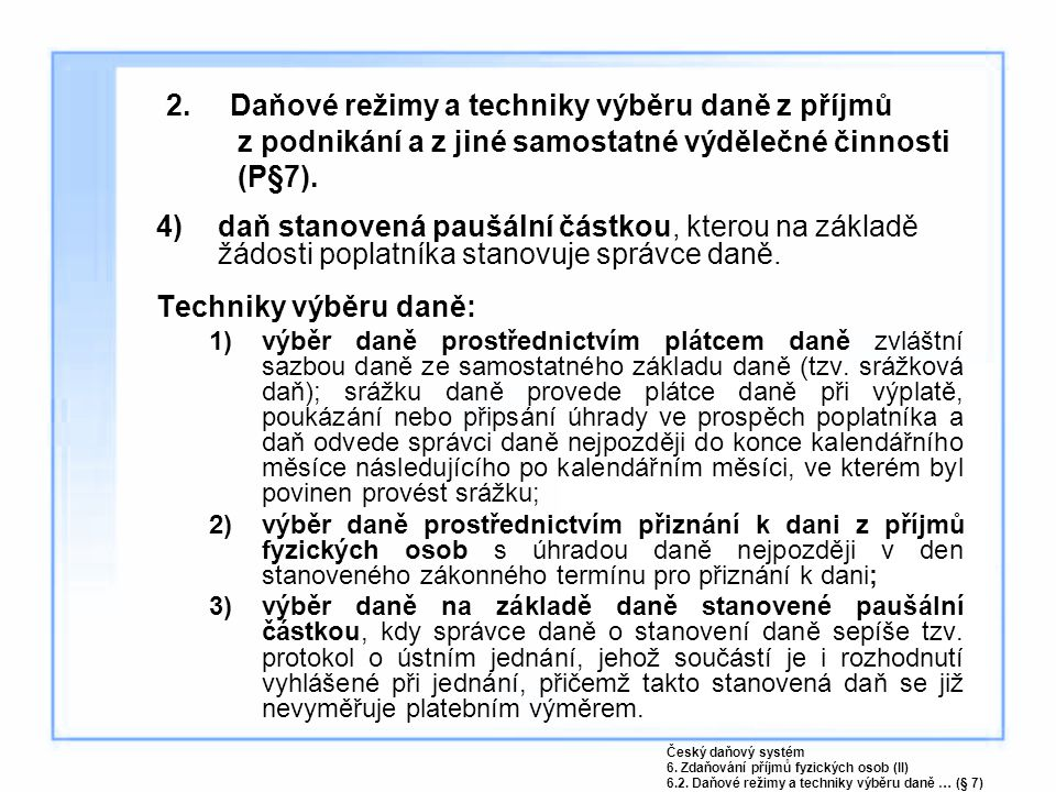 2. Daňové režimy a techniky výběru daně z příjmů z podnikání a z jiné samostatné výdělečné činnosti (P§7).